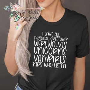 I Love All Mythical Creatures Shirt
